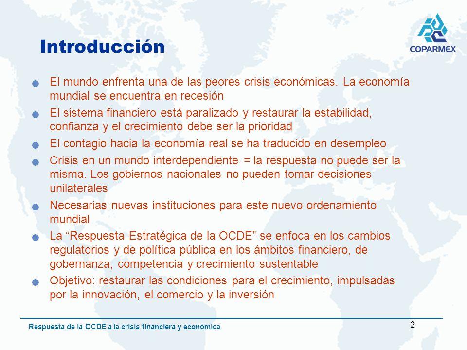 2 Respuesta de la OCDE a la crisis financiera y económica Introducción El mundo enfrenta una de las peores crisis económicas.