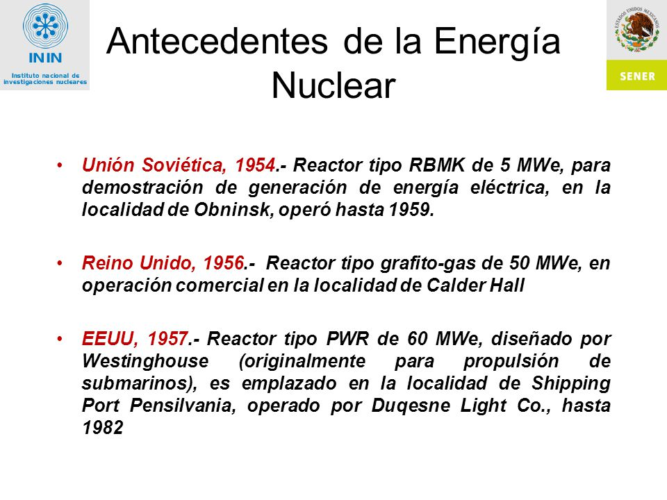 Antecedentes de la Energía Nuclear Unión Soviética, 1954.- Reactor tipo RBMK de 5 MWe, para demostración de generación de energía eléctrica, en la localidad de Obninsk, operó hasta 1959.