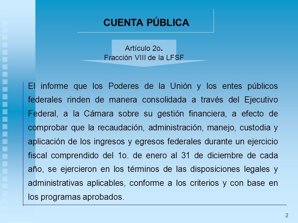 CUENTA PÚBLICA El informe que los Poderes de la Unión y los entes públicos federales rinden de manera consolidada a través del Ejecutivo Federal, a la
