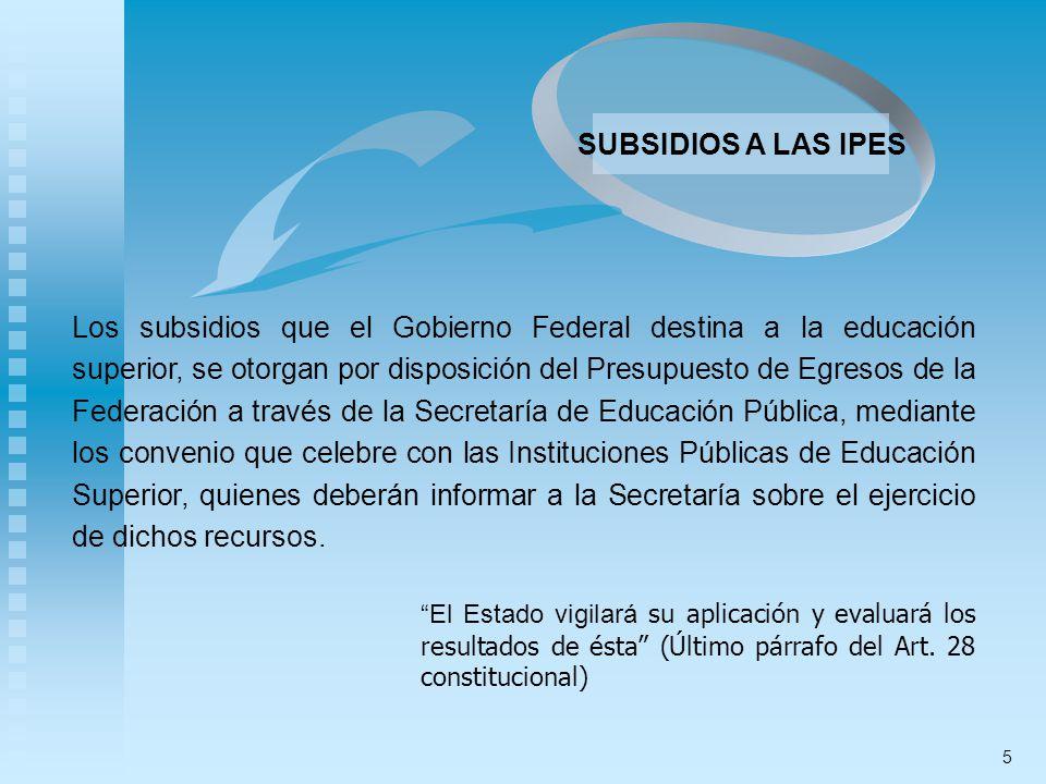 Los subsidios que el Gobierno Federal destina a la educación superior, se otorgan por disposición del Presupuesto de Egresos de la Federación a través
