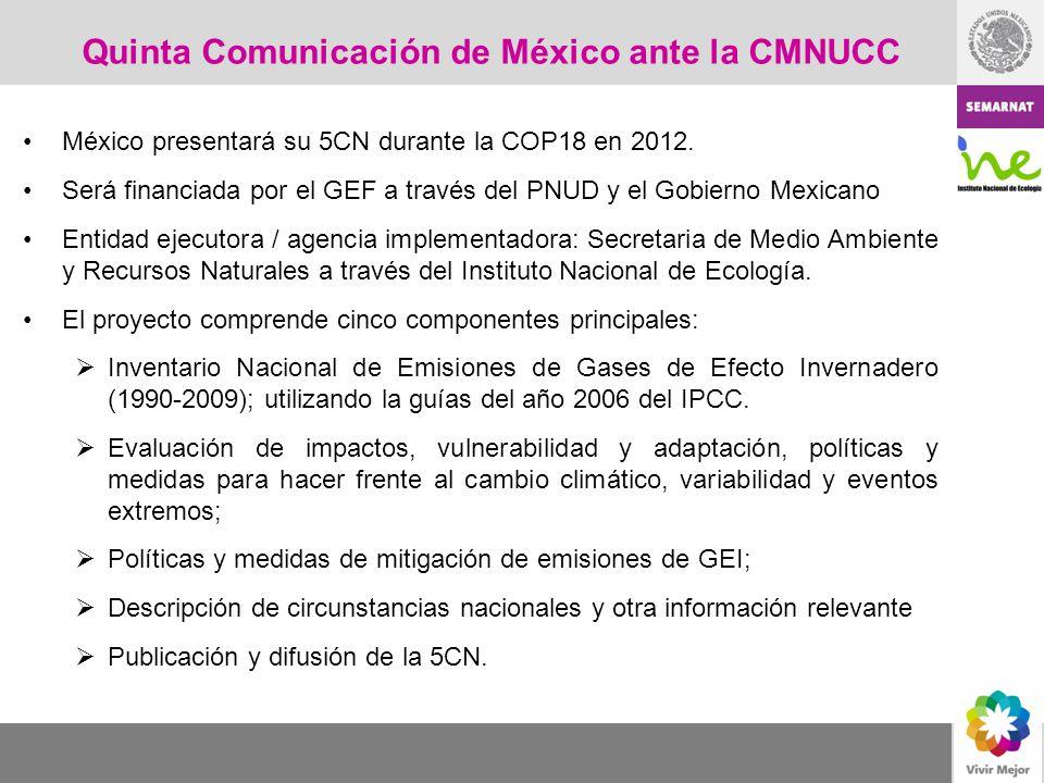 Quinta Comunicación de México ante la CMNUCC México presentará su 5CN durante la COP18 en 2012. Será financiada por el GEF a través del PNUD y el Gobi