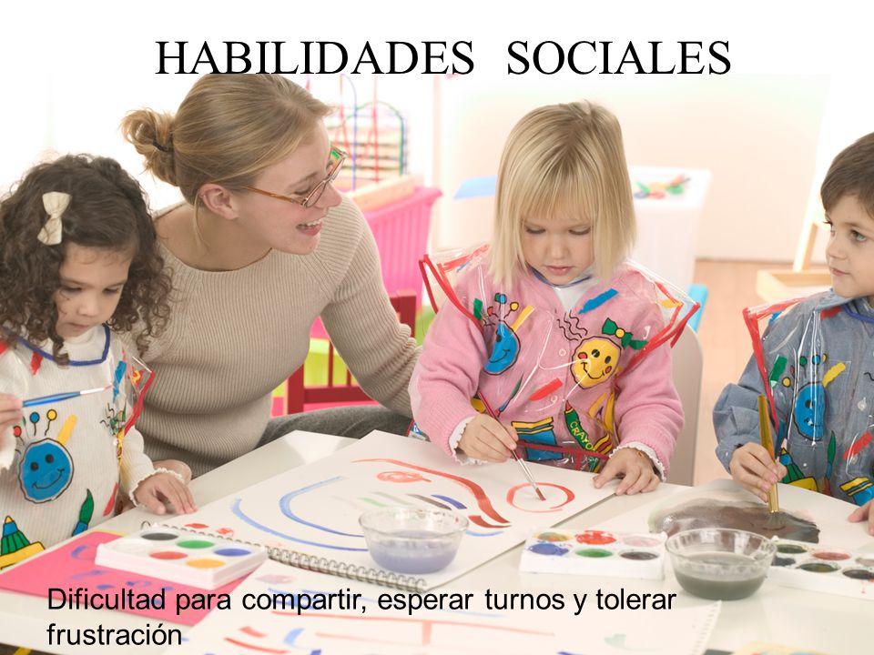 HABILIDADES SOCIALES Dificultad para compartir, esperar turnos y tolerar frustración