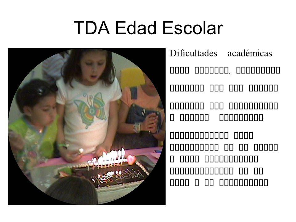 TDA Edad Escolar Dificultades académicas Para atender, memorizar Cumplir con las tareas Pierden los materiales y libros escolares Dificultades para pe