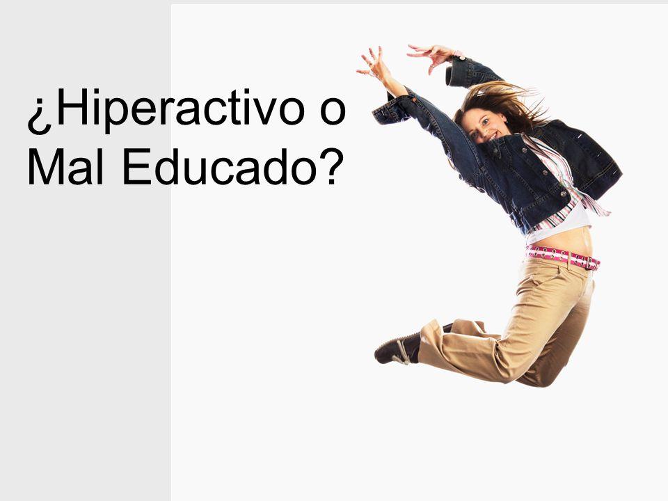 ¿Hiperactivo o Mal Educado?