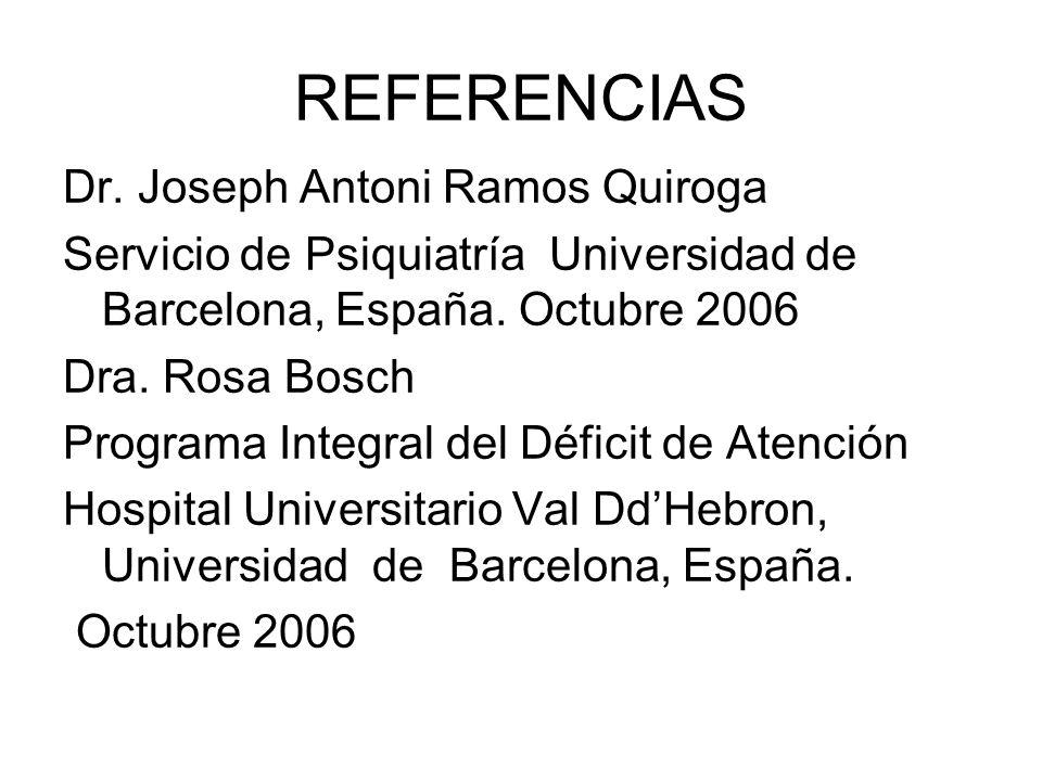 REFERENCIAS Dr. Joseph Antoni Ramos Quiroga Servicio de Psiquiatría Universidad de Barcelona, España. Octubre 2006 Dra. Rosa Bosch Programa Integral d