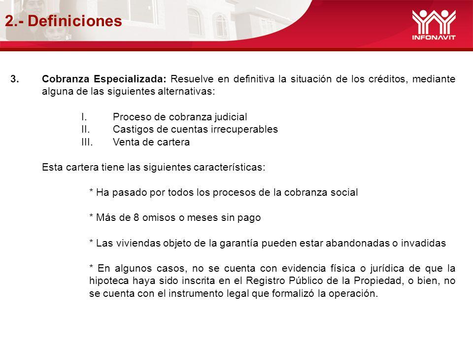 2.- Definiciones 3.Cobranza Especializada: Resuelve en definitiva la situación de los créditos, mediante alguna de las siguientes alternativas: I.Proc