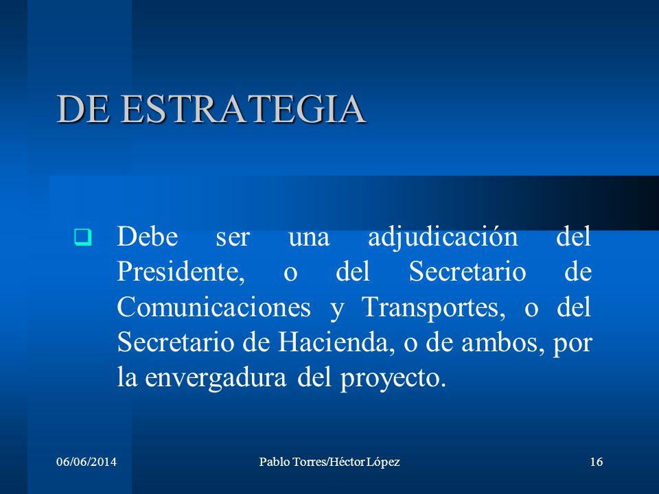 06/06/2014Pablo Torres/Héctor López16 DE ESTRATEGIA Debe ser una adjudicación del Presidente, o del Secretario de Comunicaciones y Transportes, o del