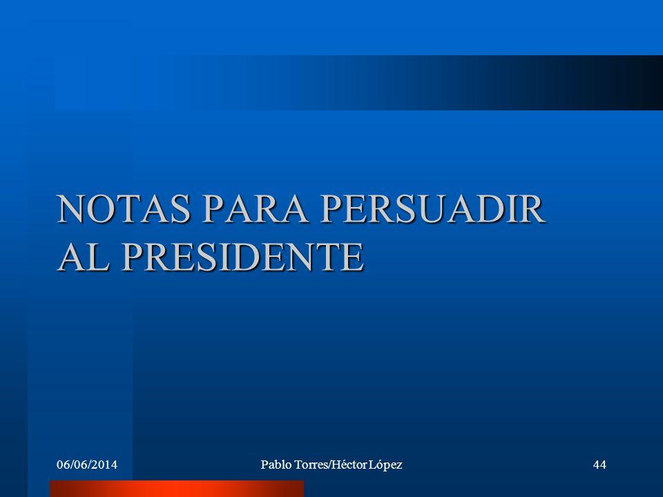 06/06/2014Pablo Torres/Héctor López44 NOTAS PARA PERSUADIR AL PRESIDENTE