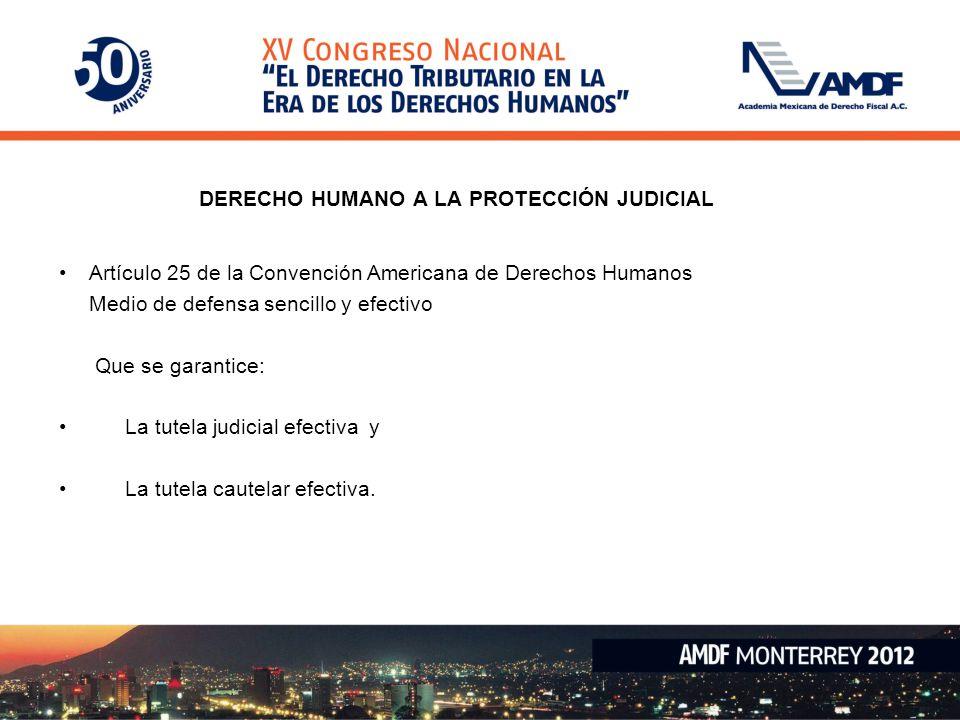 DERECHO HUMANO A LA PROTECCIÓN JUDICIAL Artículo 25 de la Convención Americana de Derechos Humanos Medio de defensa sencillo y efectivo Que se garantice: La tutela judicial efectiva y La tutela cautelar efectiva.