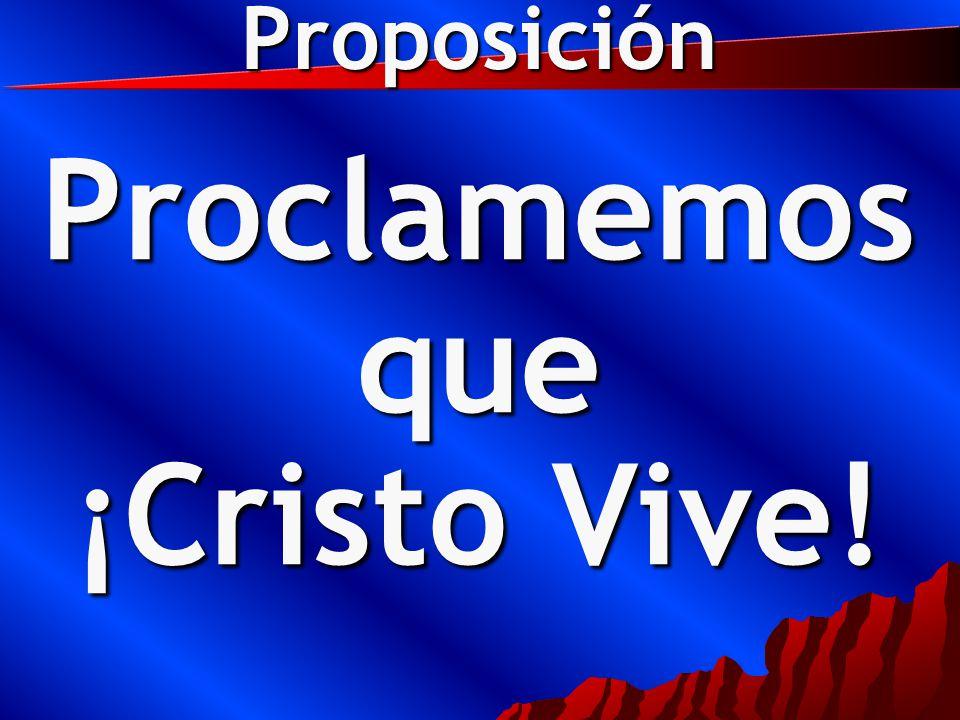 Proposición Proclamemos que ¡Cristo Vive!