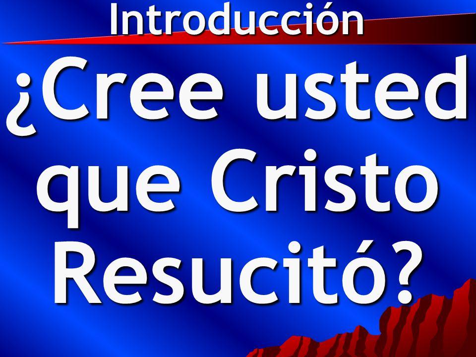 ¿Cree usted que Cristo Resucitó Introducción