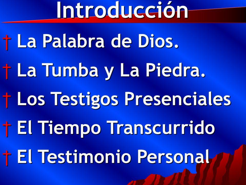 Introducción La Palabra de Dios. La Palabra de Dios. La Tumba y La Piedra. La Tumba y La Piedra. Los Testigos Presenciales Los Testigos Presenciales E