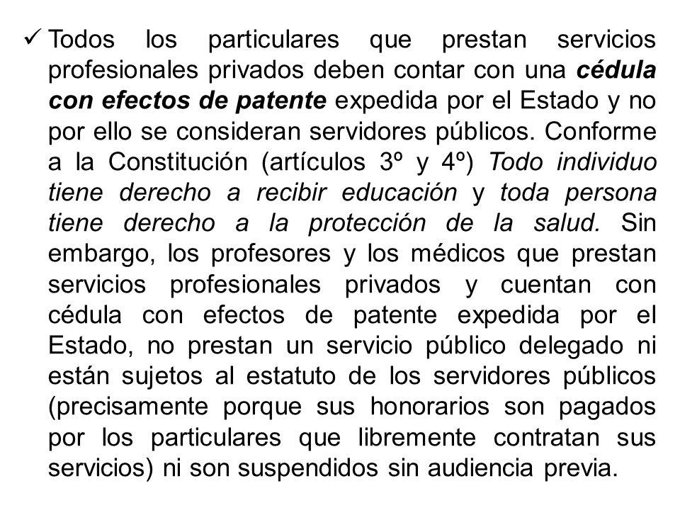 Todos los particulares que prestan servicios profesionales privados deben contar con una cédula con efectos de patente expedida por el Estado y no por