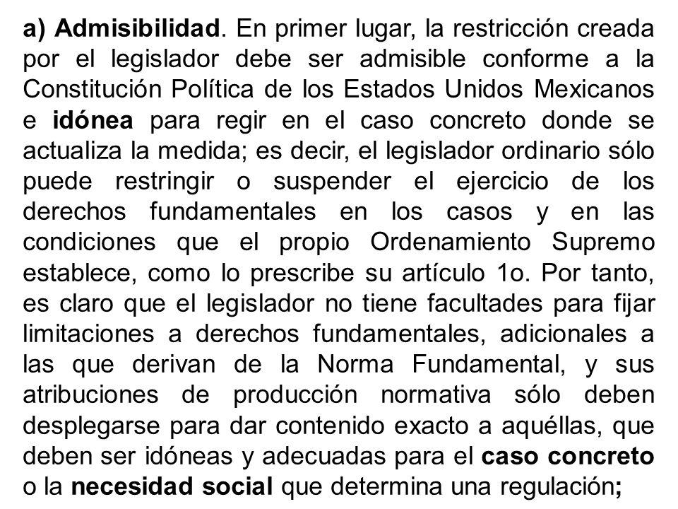a) Admisibilidad. En primer lugar, la restricción creada por el legislador debe ser admisible conforme a la Constitución Política de los Estados Unido