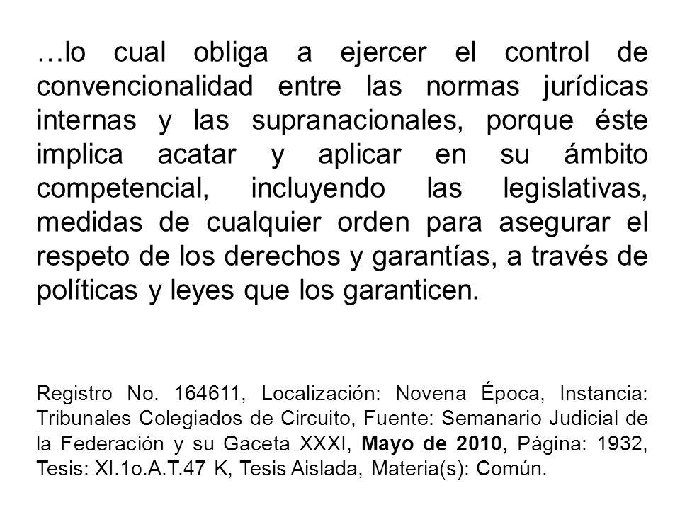 …lo cual obliga a ejercer el control de convencionalidad entre las normas jurídicas internas y las supranacionales, porque éste implica acatar y aplic