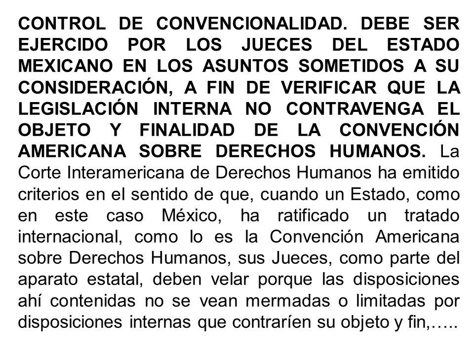 CONTROL DE CONVENCIONALIDAD. DEBE SER EJERCIDO POR LOS JUECES DEL ESTADO MEXICANO EN LOS ASUNTOS SOMETIDOS A SU CONSIDERACIÓN, A FIN DE VERIFICAR QUE