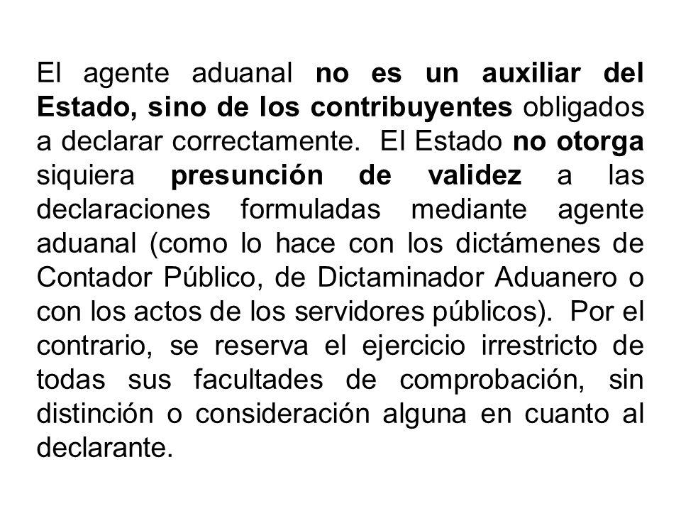 El agente aduanal no es un auxiliar del Estado, sino de los contribuyentes obligados a declarar correctamente. El Estado no otorga siquiera presunción
