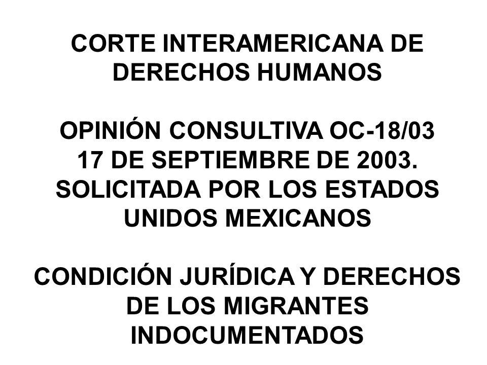 CORTE INTERAMERICANA DE DERECHOS HUMANOS OPINIÓN CONSULTIVA OC-18/03 17 DE SEPTIEMBRE DE 2003. SOLICITADA POR LOS ESTADOS UNIDOS MEXICANOS CONDICIÓN J