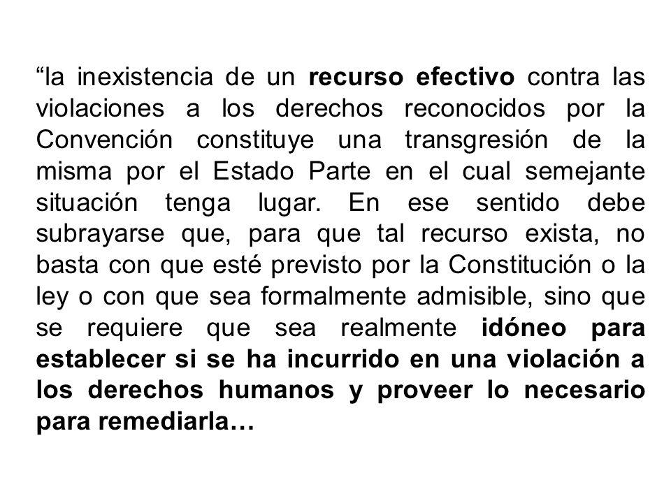 la inexistencia de un recurso efectivo contra las violaciones a los derechos reconocidos por la Convención constituye una transgresión de la misma por