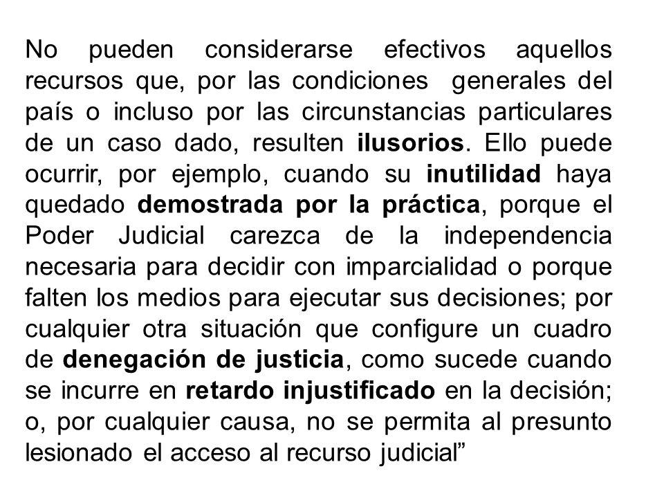 No pueden considerarse efectivos aquellos recursos que, por las condiciones generales del país o incluso por las circunstancias particulares de un cas