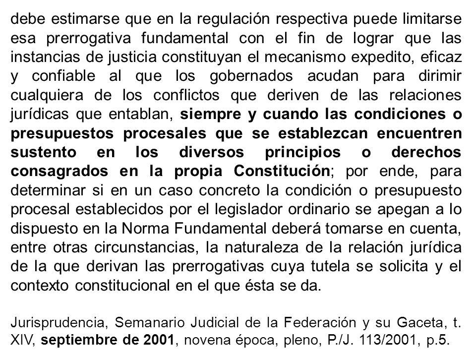 debe estimarse que en la regulación respectiva puede limitarse esa prerrogativa fundamental con el fin de lograr que las instancias de justicia consti