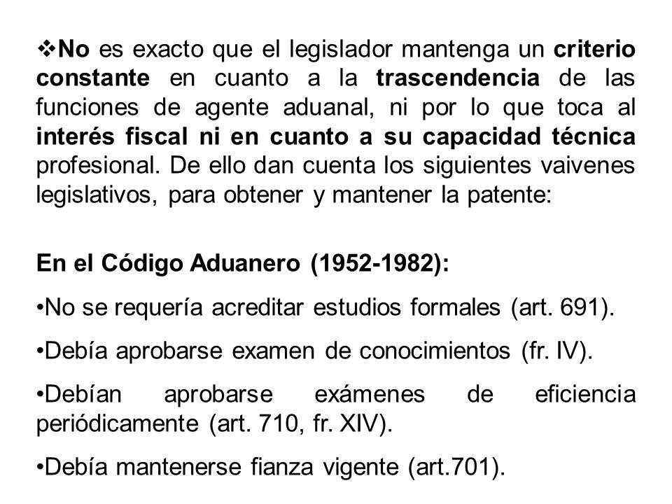 No es exacto que el legislador mantenga un criterio constante en cuanto a la trascendencia de las funciones de agente aduanal, ni por lo que toca al i