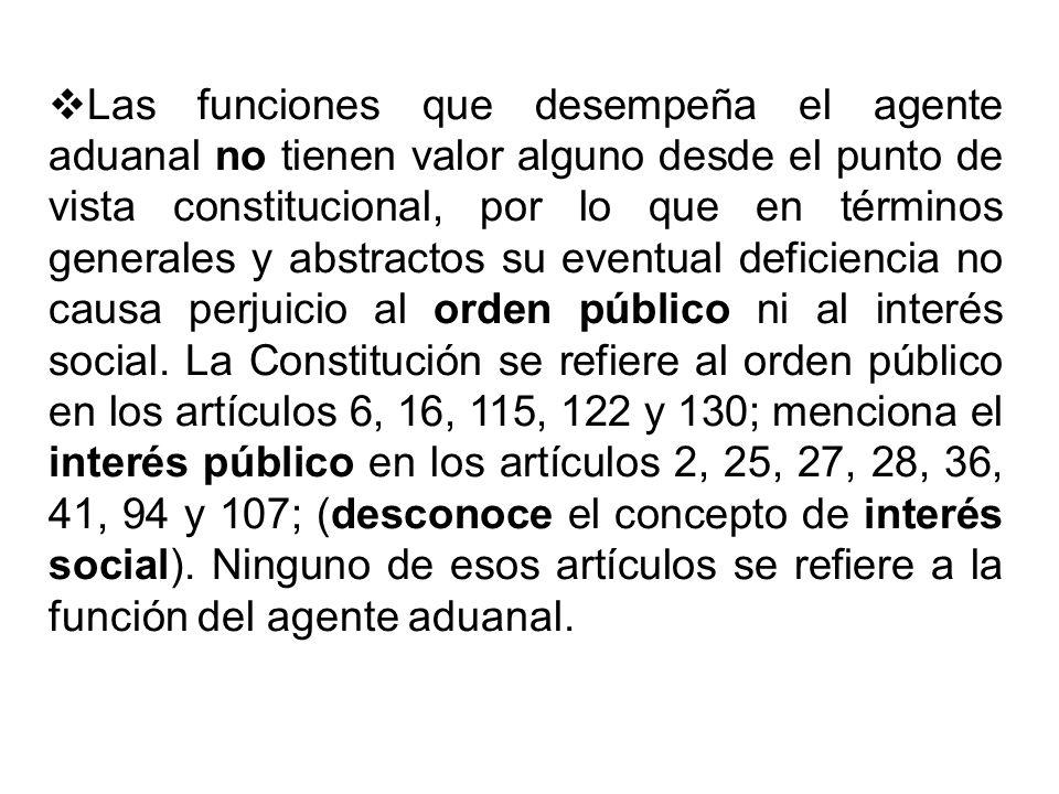 Las funciones que desempeña el agente aduanal no tienen valor alguno desde el punto de vista constitucional, por lo que en términos generales y abstra