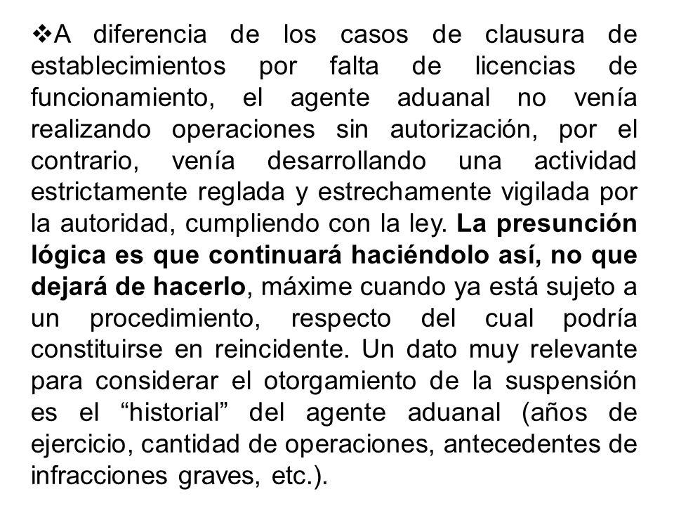 A diferencia de los casos de clausura de establecimientos por falta de licencias de funcionamiento, el agente aduanal no venía realizando operaciones