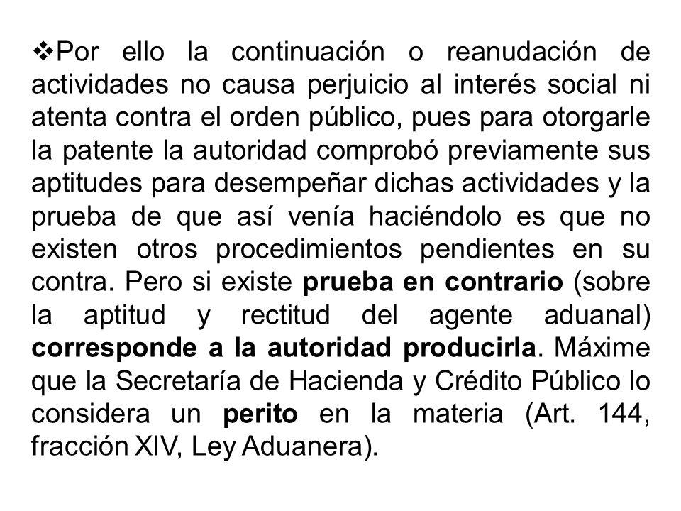 Por ello la continuación o reanudación de actividades no causa perjuicio al interés social ni atenta contra el orden público, pues para otorgarle la p