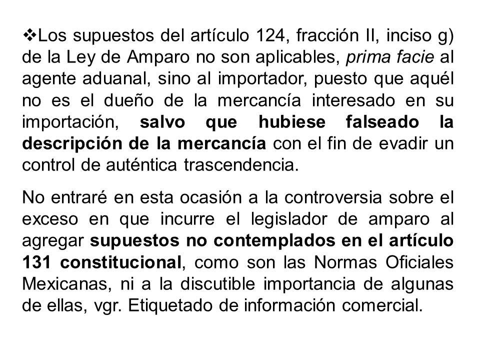Los supuestos del artículo 124, fracción II, inciso g) de la Ley de Amparo no son aplicables, prima facie al agente aduanal, sino al importador, puest