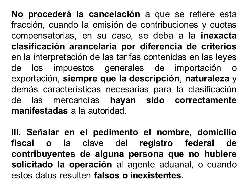 No procederá la cancelación a que se refiere esta fracción, cuando la omisión de contribuciones y cuotas compensatorias, en su caso, se deba a la inex