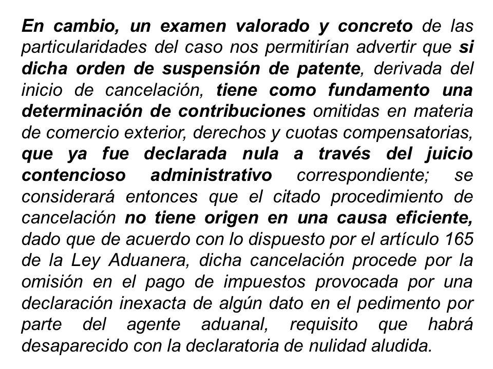 En cambio, un examen valorado y concreto de las particularidades del caso nos permitirían advertir que si dicha orden de suspensión de patente, deriva