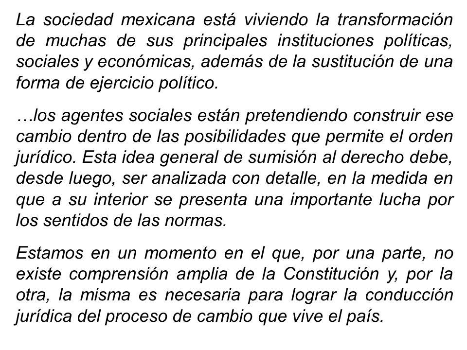 La sociedad mexicana está viviendo la transformación de muchas de sus principales instituciones políticas, sociales y económicas, además de la sustitu