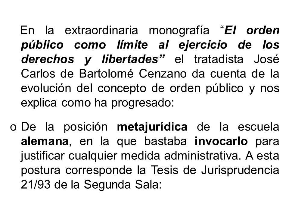En la extraordinaria monografía El orden público como límite al ejercicio de los derechos y libertades el tratadista José Carlos de Bartolomé Cenzano