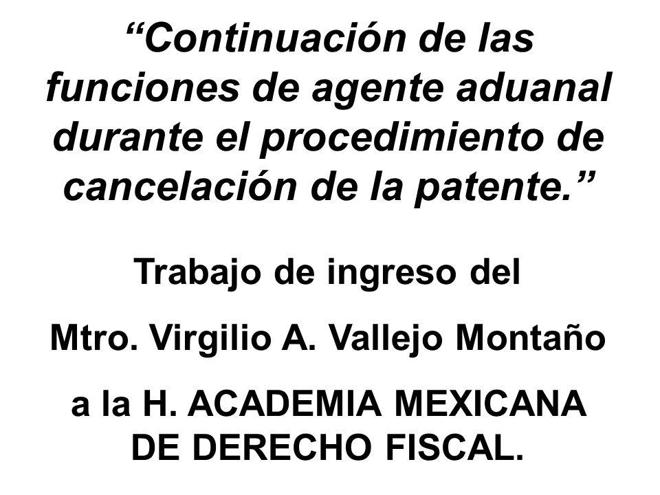 Continuación de las funciones de agente aduanal durante el procedimiento de cancelación de la patente. Trabajo de ingreso del Mtro. Virgilio A. Vallej