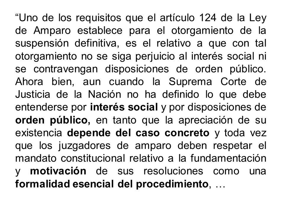 Uno de los requisitos que el artículo 124 de la Ley de Amparo establece para el otorgamiento de la suspensión definitiva, es el relativo a que con tal