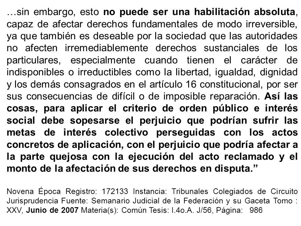 …sin embargo, esto no puede ser una habilitación absoluta, capaz de afectar derechos fundamentales de modo irreversible, ya que también es deseable po