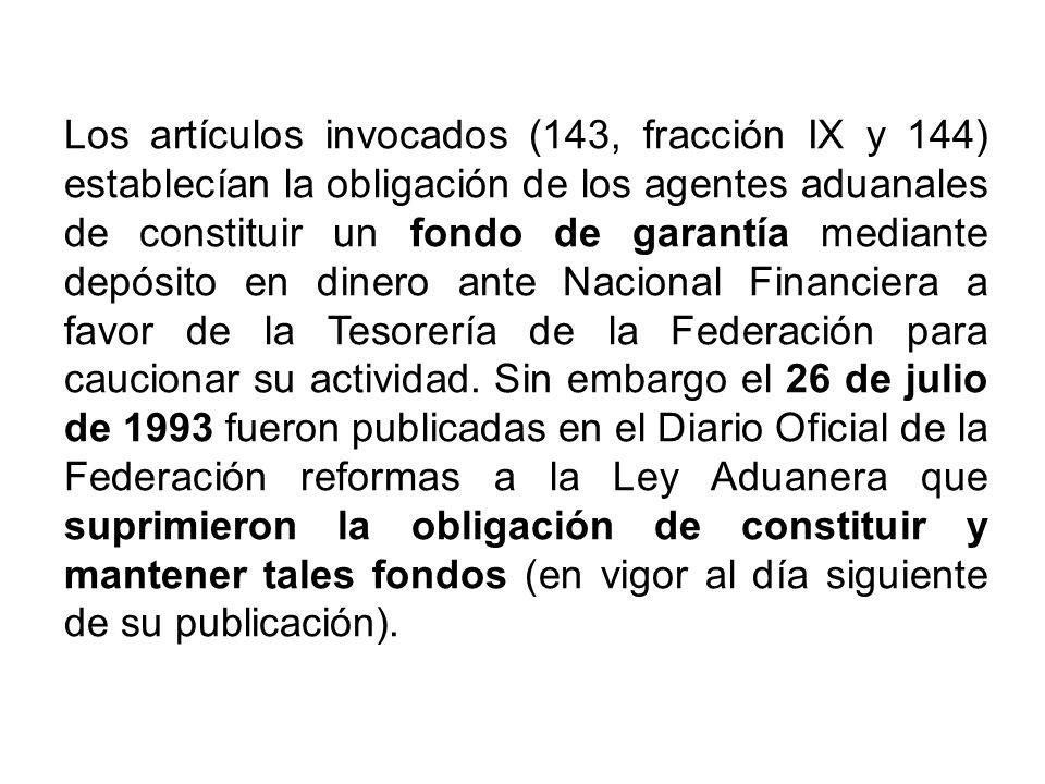 Los artículos invocados (143, fracción IX y 144) establecían la obligación de los agentes aduanales de constituir un fondo de garantía mediante depósi