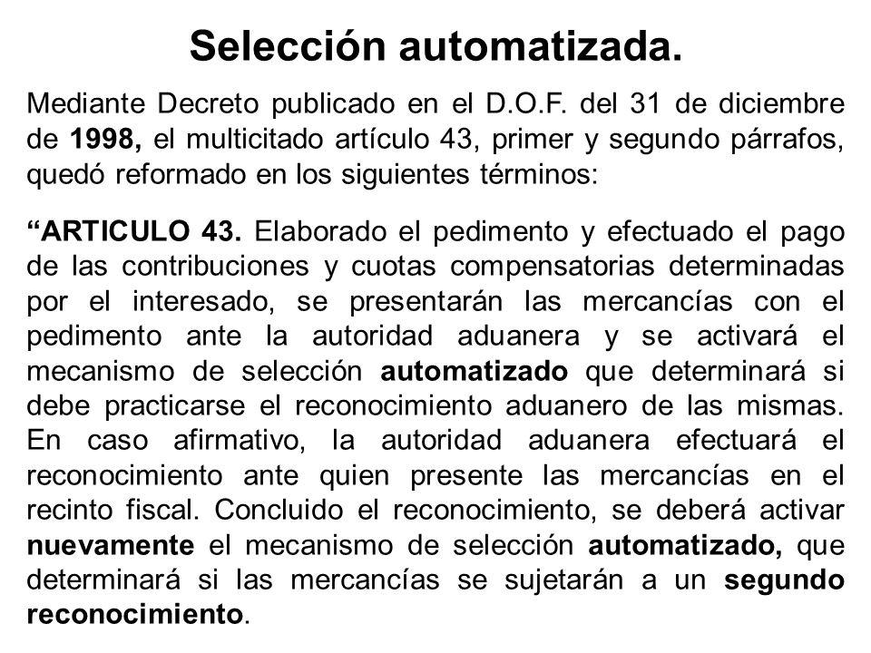 Selección automatizada. Mediante Decreto publicado en el D.O.F. del 31 de diciembre de 1998, el multicitado artículo 43, primer y segundo párrafos, qu