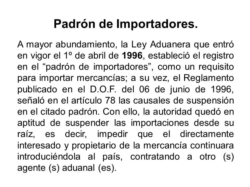 Padrón de Importadores. A mayor abundamiento, la Ley Aduanera que entró en vigor el 1º de abril de 1996, estableció el registro en el padrón de import