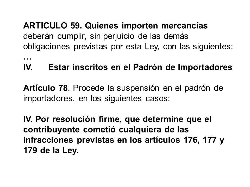 ARTICULO 59. Quienes importen mercancías deberán cumplir, sin perjuicio de las demás obligaciones previstas por esta Ley, con las siguientes: … IV.Est