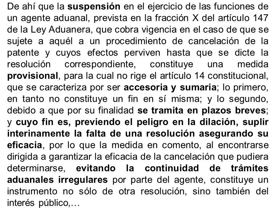 De ahí que la suspensión en el ejercicio de las funciones de un agente aduanal, prevista en la fracción X del artículo 147 de la Ley Aduanera, que cob