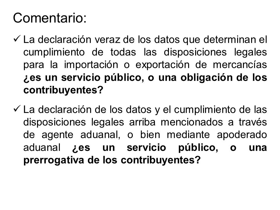 Comentario: La declaración veraz de los datos que determinan el cumplimiento de todas las disposiciones legales para la importación o exportación de m