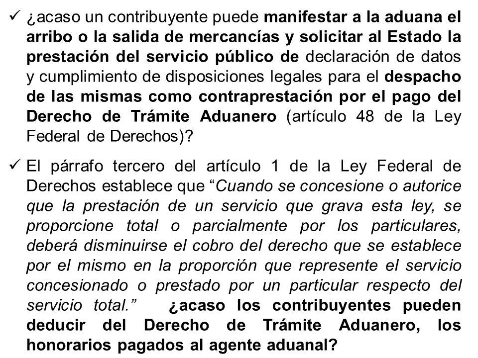 ¿acaso un contribuyente puede manifestar a la aduana el arribo o la salida de mercancías y solicitar al Estado la prestación del servicio público de d