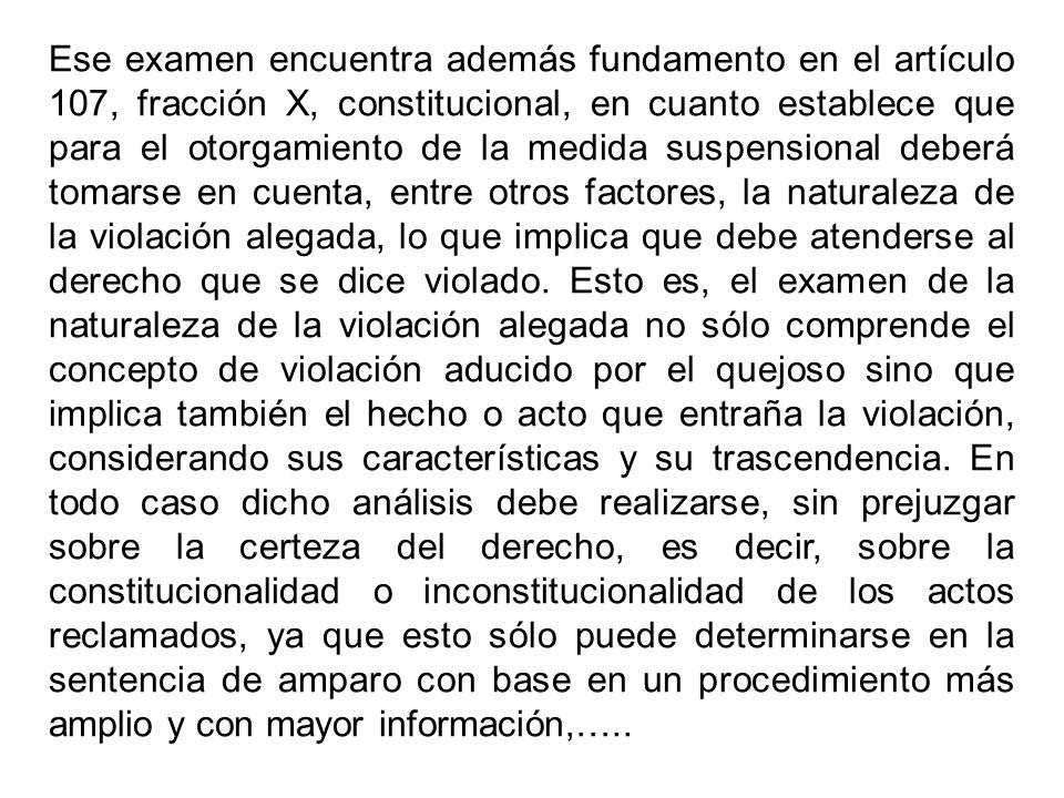 Ese examen encuentra además fundamento en el artículo 107, fracción X, constitucional, en cuanto establece que para el otorgamiento de la medida suspe