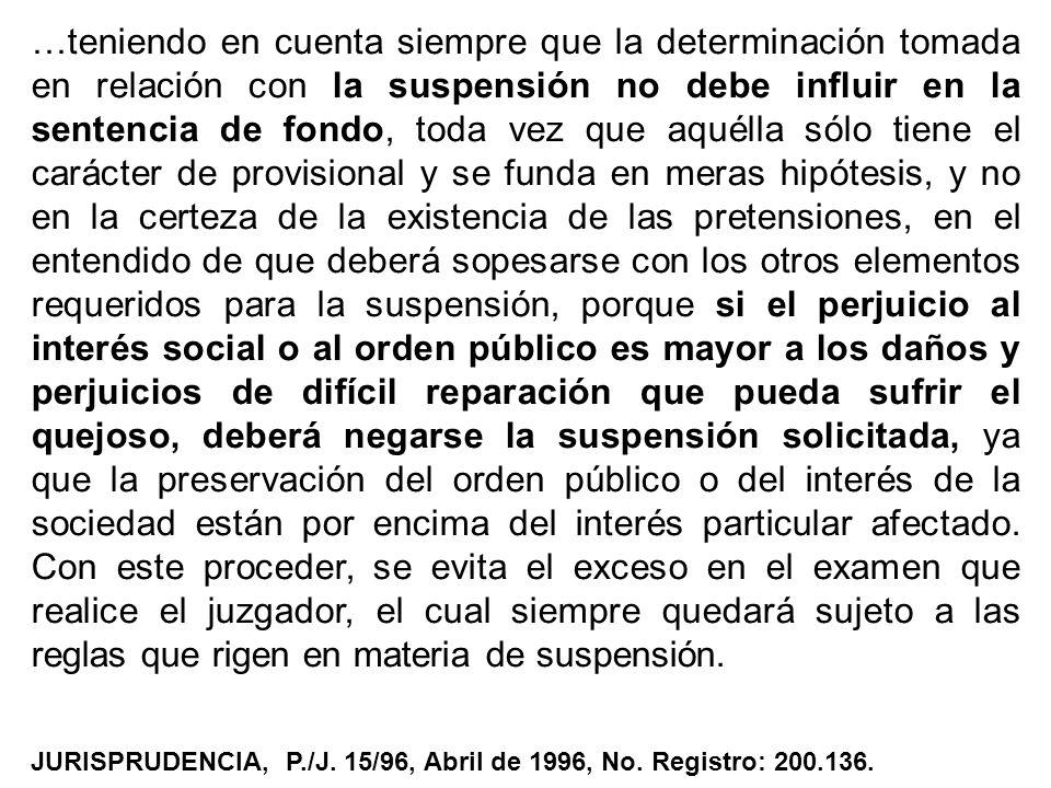…teniendo en cuenta siempre que la determinación tomada en relación con la suspensión no debe influir en la sentencia de fondo, toda vez que aquélla s