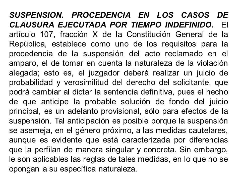 SUSPENSION. PROCEDENCIA EN LOS CASOS DE CLAUSURA EJECUTADA POR TIEMPO INDEFINIDO. El artículo 107, fracción X de la Constitución General de la Repúbli