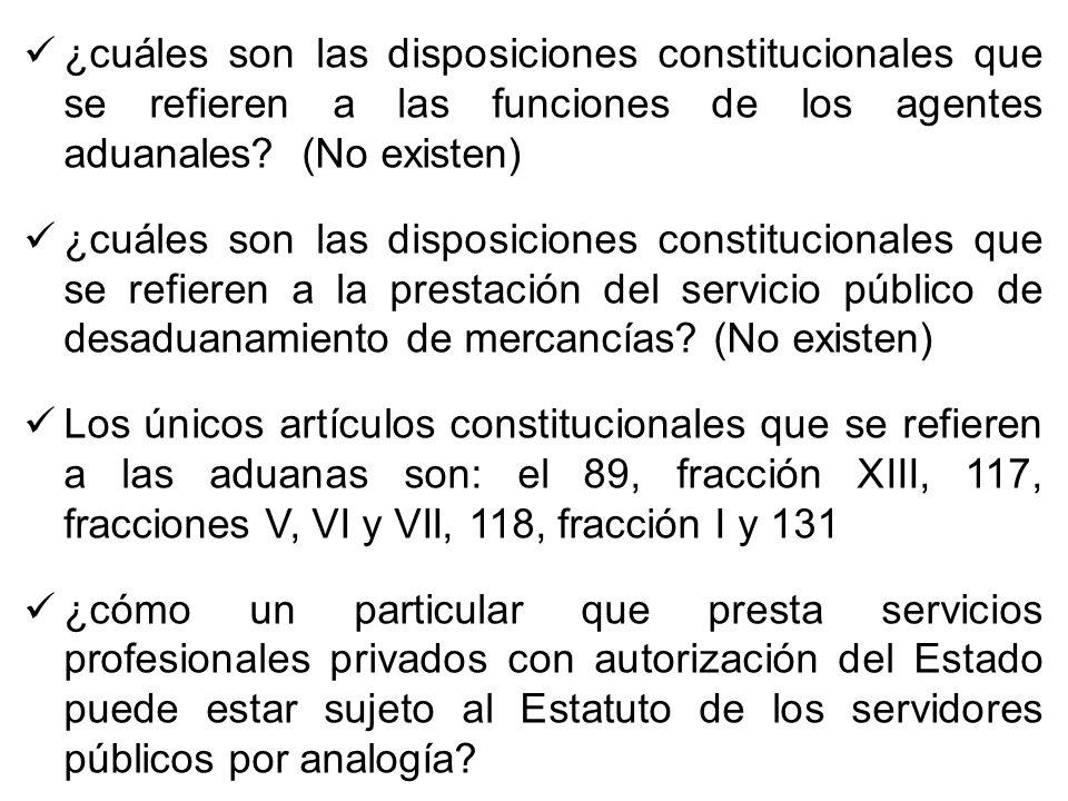 ¿cuáles son las disposiciones constitucionales que se refieren a las funciones de los agentes aduanales? (No existen) ¿cuáles son las disposiciones co