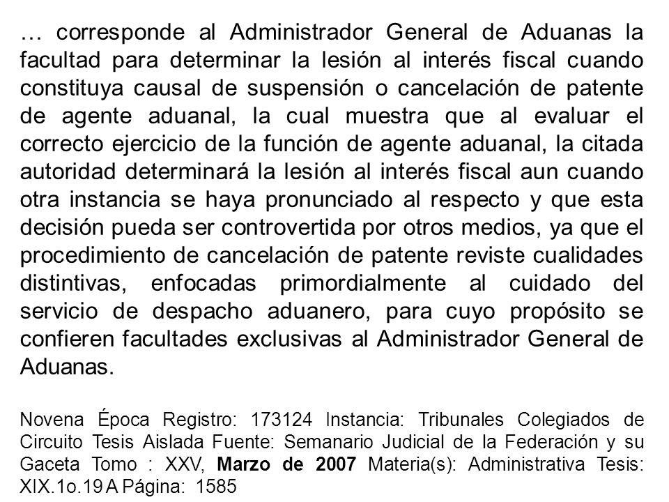 … corresponde al Administrador General de Aduanas la facultad para determinar la lesión al interés fiscal cuando constituya causal de suspensión o can