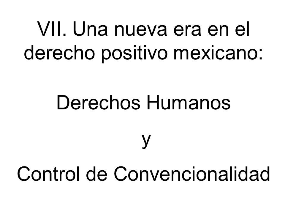 VII. Una nueva era en el derecho positivo mexicano: Derechos Humanos y Control de Convencionalidad